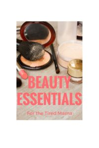 Beauty Essentials for the Tired Mama